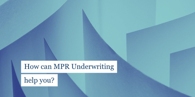 How can MPR Underwriting help you?